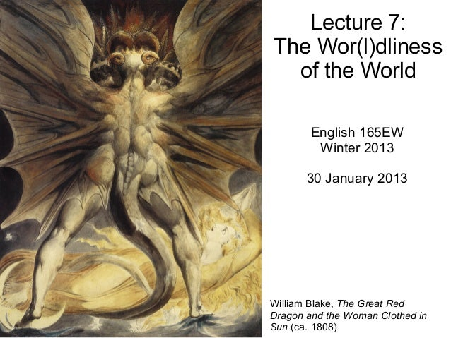 Lecture 7:The Wor(l)dliness  of the World        English 165EW         Winter 2013       30 January 2013William Blake, The...