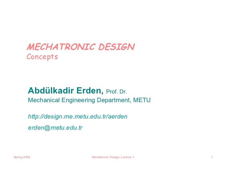 MECHATRONIC DESIGN        Concepts         Abdülkadir Erden, Prof. Dr.         Mechanical Engineering Department, METU    ...