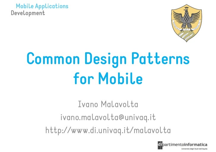Common Design Patterns     for Mobile           Ivano Malavolta      ivano.malavolta@univaq.it  http://www.di.univaq.it/ma...