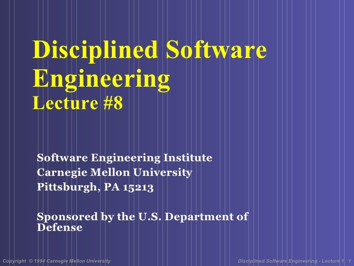 Disciplined Software  Engineering  Lecture #8 <ul><li>Software Engineering Institute </li></ul><ul><li>Carnegie Mellon Uni...
