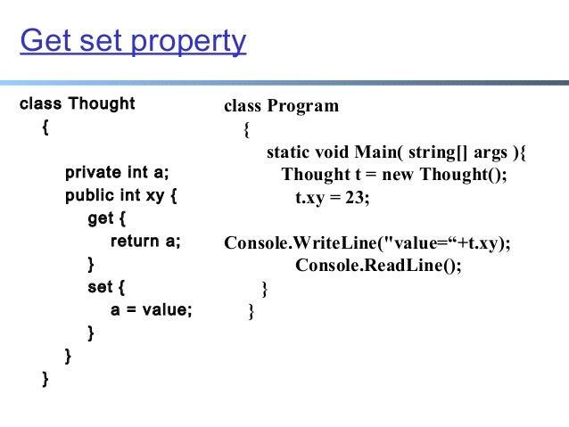 Get set property class Thought { private int a; public int xy { get { return a; } set { a = value; } } }  class Program { ...