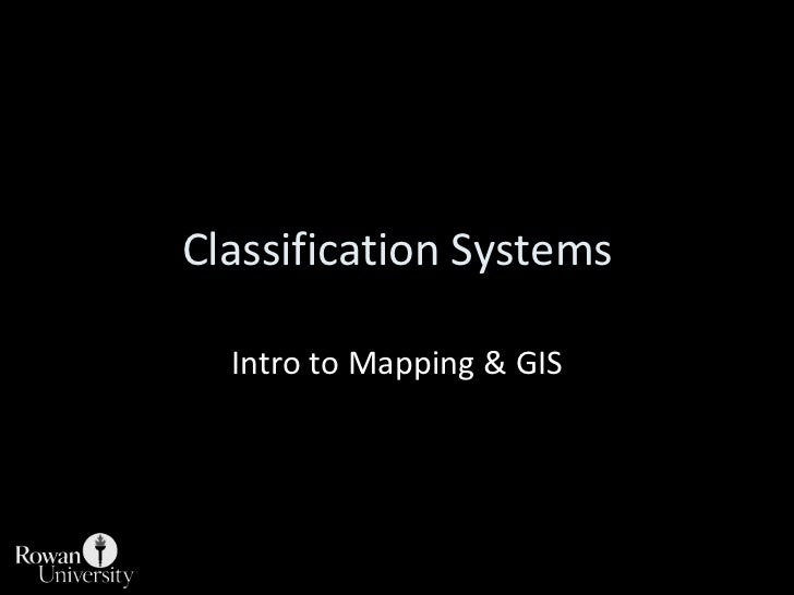 Classification Systems<br />Intro to Mapping & GIS<br />