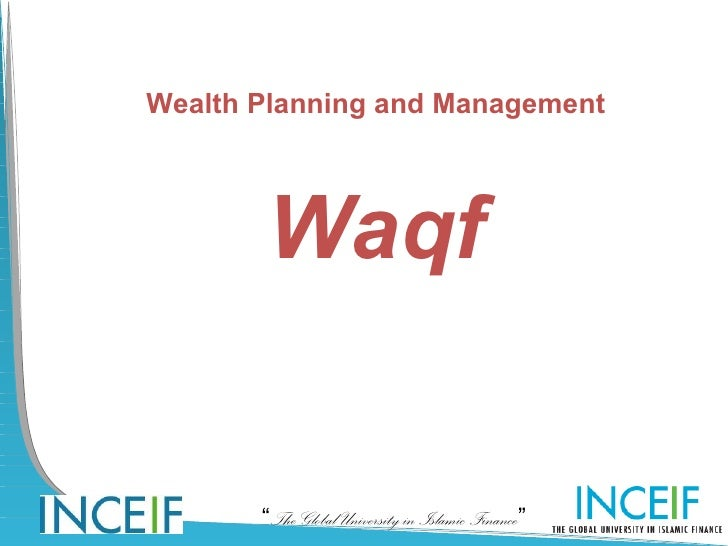 "Wealth Planning and Management       Waqf       ""The Global University in Islamic Finance"""