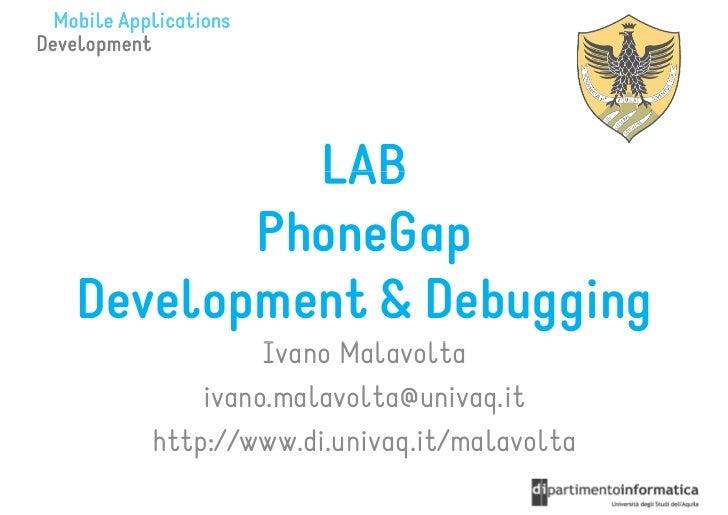 LAB       PhoneGapDevelopment & Debugging            Ivano Malavolta       ivano.malavolta@univaq.it   http://www.di.univa...