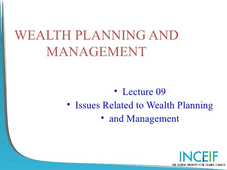 WEALTH PLANNING AND   MANAGEMENT                 • Lecture 09      • Issues Related to Wealth Planning              • and ...