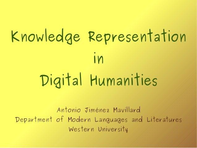 Knowledge Representation in Digital Humanities Antonio Jiménez Mavillard Department of Modern Languages and Literatures We...