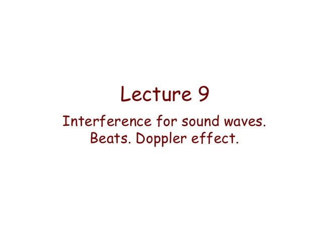 Lecture 9 Interference for sound waves. Beats. Doppler effect.
