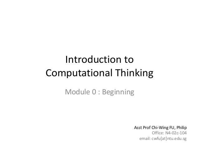 Module 0 : Beginning 1 of 181 of 15Introduction toComputational ThinkingModule 0 : BeginningAsst Prof Chi-Wing FU, PhilipO...