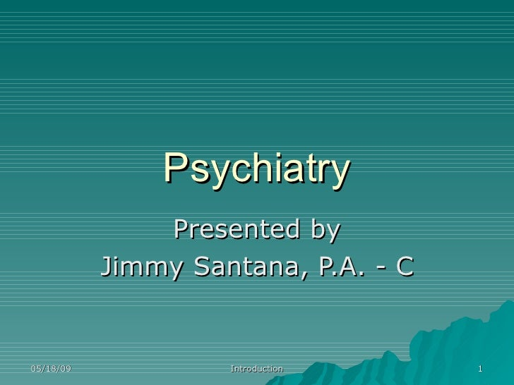 Psychiatry Presented by Jimmy Santana, P.A. - C