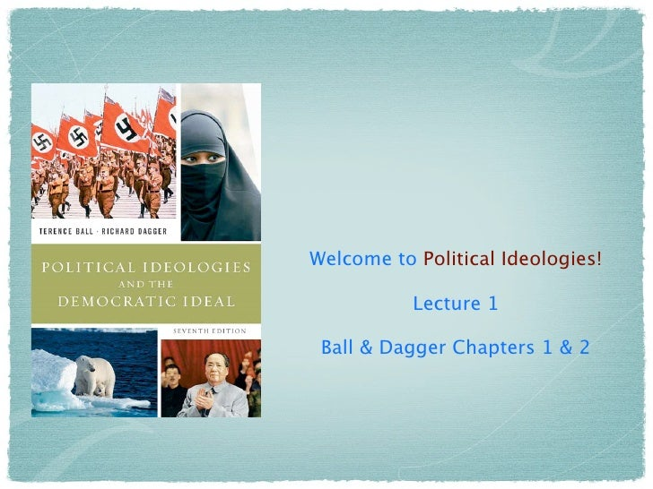Welcome to Political Ideologies!             Lecture 1   Ball & Dagger Chapters 1 & 2