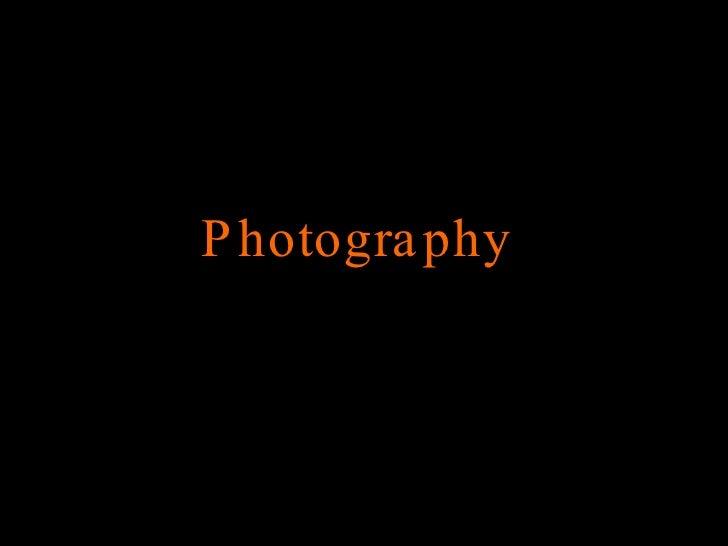 <ul><li>Photography  </li></ul>