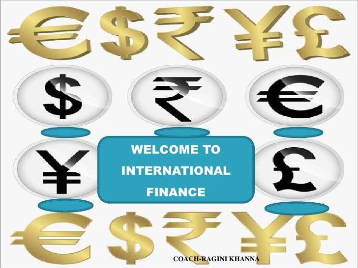 WELCOME TO<br />INTERNATIONAL FINANCE<br />COACH-RAGINI KHANNA<br />