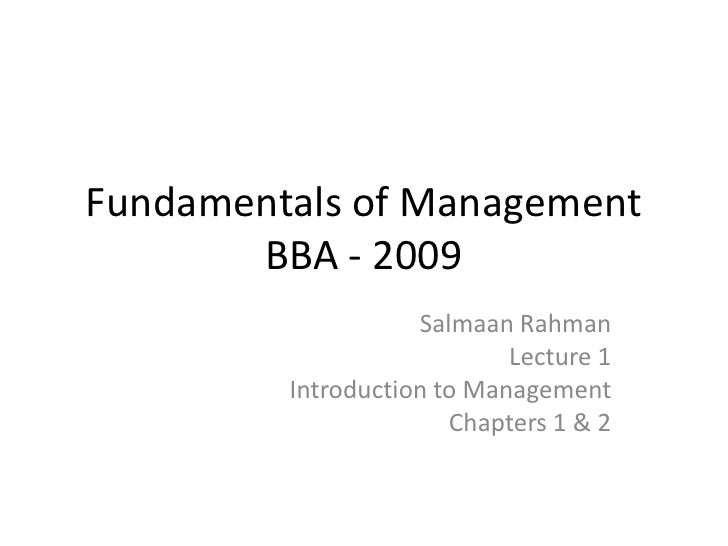 Fundamentals of ManagementBBA - 2009<br />SalmaanRahman<br />Lecture 1<br />Introduction to Management<br />Chapters 1 & 2...