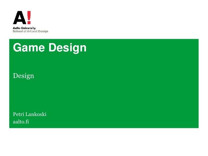 Game Design<br />Design<br />Petri Lankoski<br />aalto.fi<br />