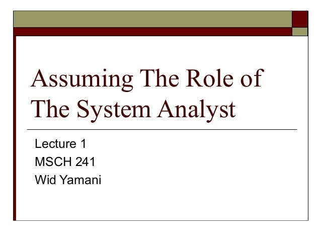 Assuming The Role of The System Analyst Lecture 1 MSCH 241 Wid Yamani