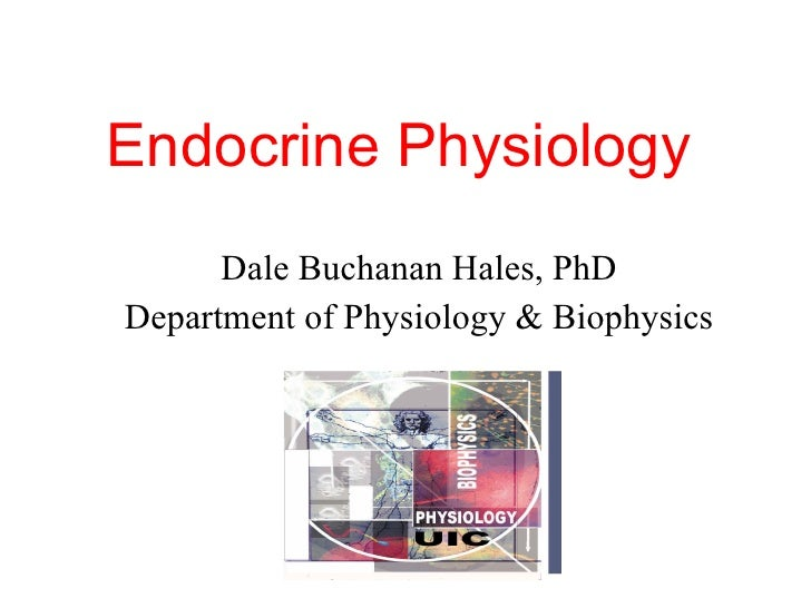 Endocrine Physiology Dale Buchanan Hales, PhD Department of Physiology & Biophysics