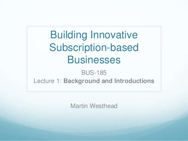 Building Innovative Subscription-based Businesses: Lecture 1