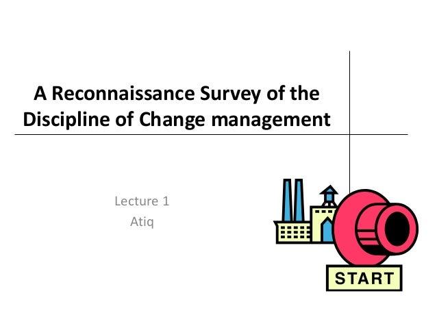 A Reconnaissance Survey of theDiscipline of Change managementLecture 1Atiq