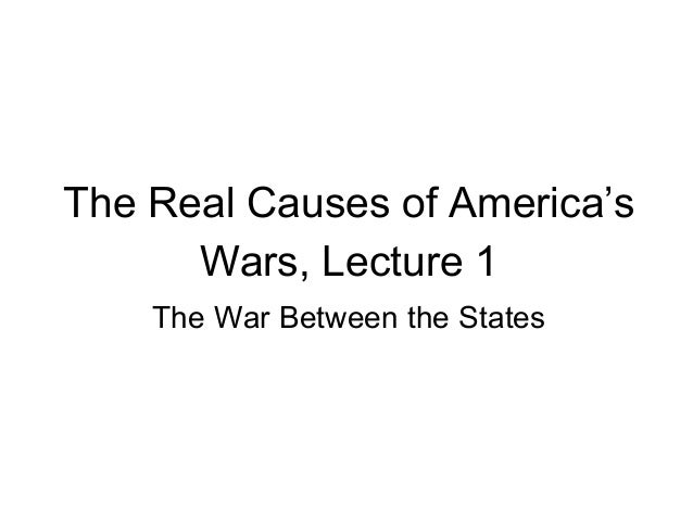 The Real Causes of America's Wars, Lecture 1 The War Between the States