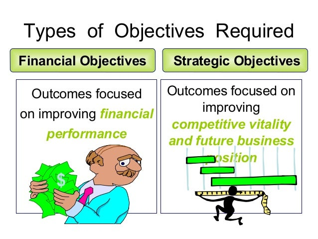 financial objectives vs strategic objectives Notwithstanding their conceptual distinction, financial objectives and strategic goals flow symbiotically in the way a company runs its businesses.