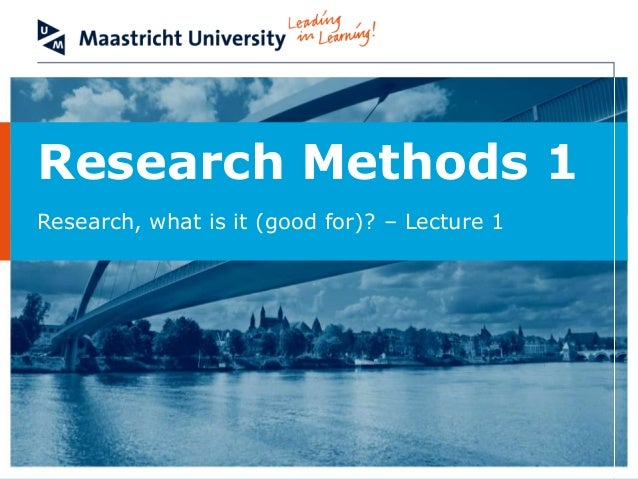 Research Methods I - Lecture 1 - Research, what is it (good for)?