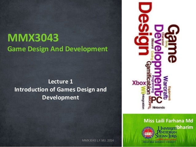 MMX3043  Game Design And Development  Lecture 1 Introduction of Games Design and Development Miss Laili Farhana Md Ibharim...