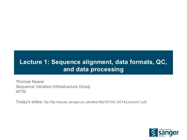 Lecture 1: Sequence alignment, data formats, QC, and data processing Thomas Keane Sequence Variation Infrastructure Group ...