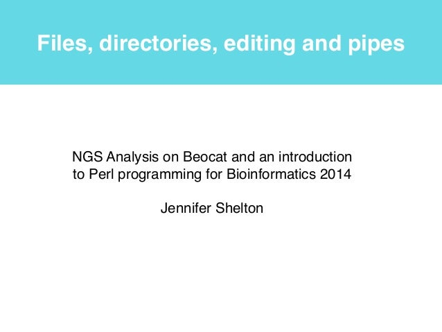Lecture1: NGS Analysis on Beocat and an introduction to Perl programming for Bioinformatics 2014