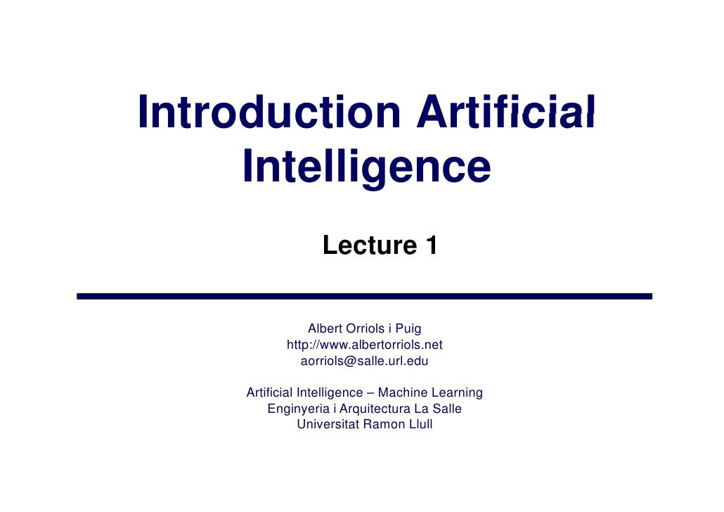Introduction Artificial      Intelligence                   Lecture 1                  Albert Orriols i Puig             h...