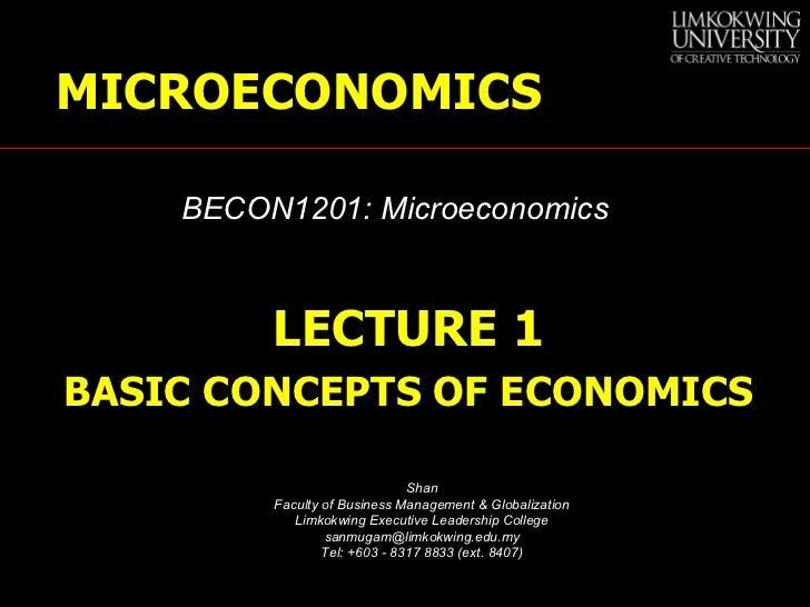 <ul><li>LECTURE 1 </li></ul><ul><li>BASIC CONCEPTS OF ECONOMICS </li></ul>Shan Faculty of Business Management & Globalizat...