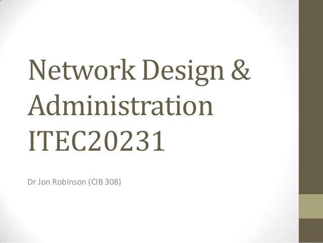 Network Design &AdministrationITEC20231Dr Jon Robinson (CIB 308)