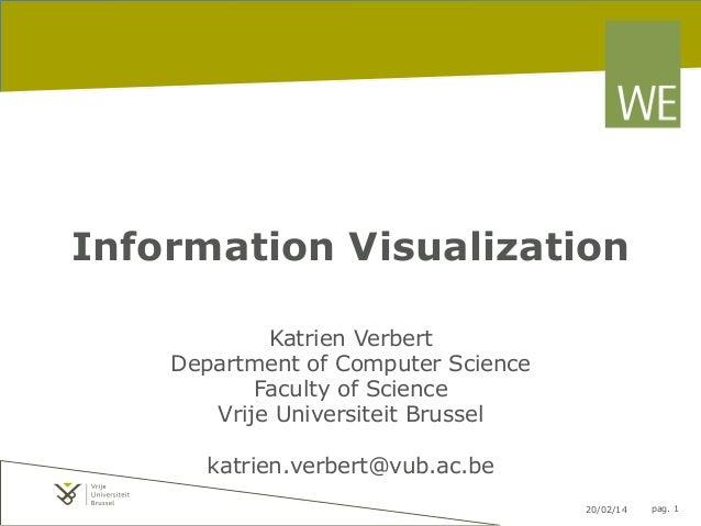 Information Visualization Katrien Verbert Department of Computer Science Faculty of Science Vrije Universiteit Brussel kat...