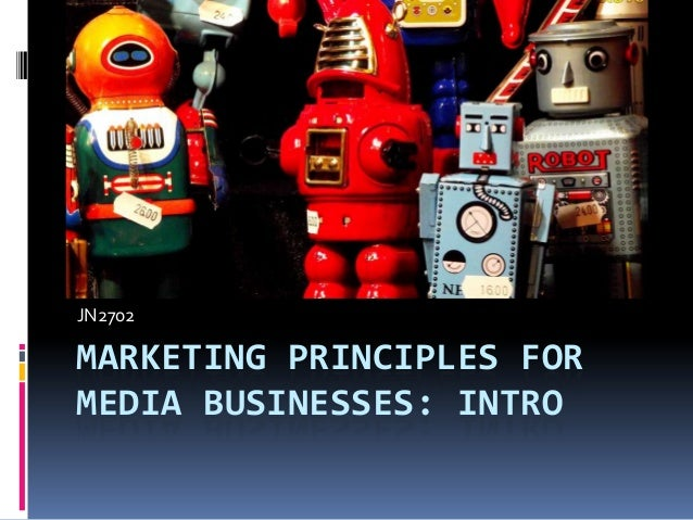 JN2702  MARKETING PRINCIPLES FOR MEDIA BUSINESSES: INTRO