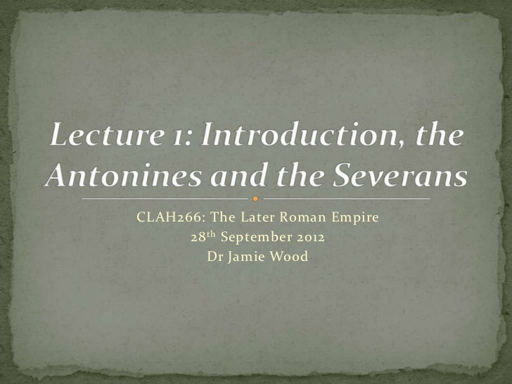 CLAH266: The Later Roman Empire      28 th September 2012         Dr Jamie Wood