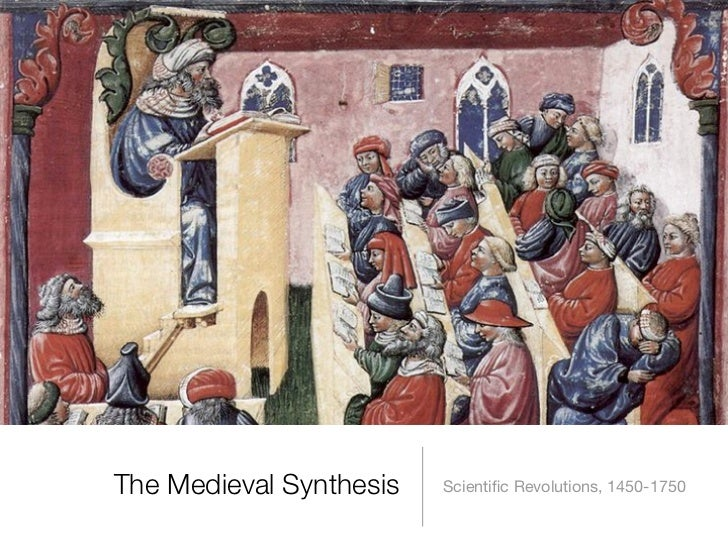 The Medieval Synthesis   Scientific Revolutions, 1450-1750