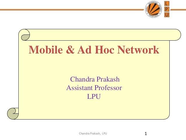 Mobile & Ad Hoc Network Chandra Prakash Assistant Professor LPU 1Chandra Prakash, LPU