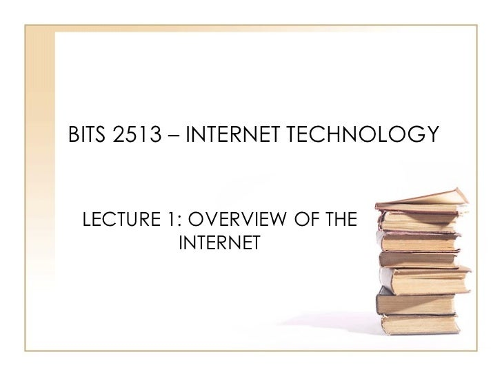 BITS 2513 – INTERNET TECHNOLOGY LECTURE 1: OVERVIEW OF THE INTERNET