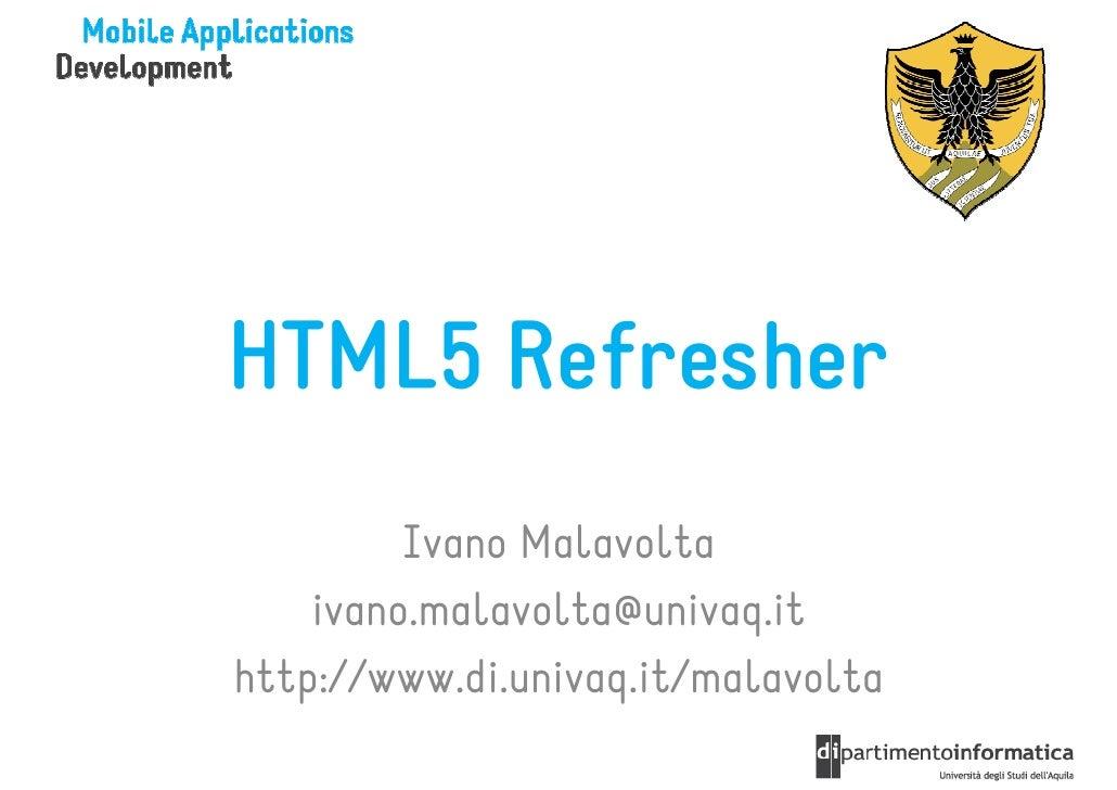 HTML5 Refresher         Ivano Malavolta    ivano.malavolta@univaq.ithttp://www.di.univaq.it/malavolta