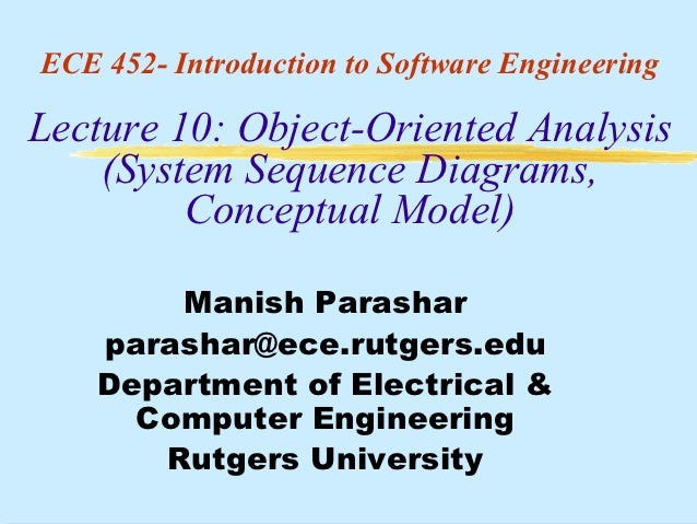 ECE 452- Introduction to Software EngineeringLecture 10: Object-Oriented Analysis    (System Sequence Diagrams,         Co...