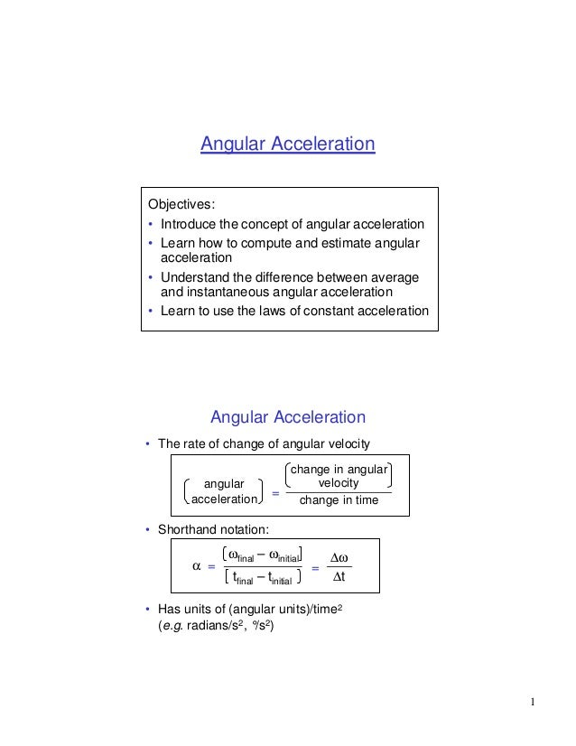 Angular AccelerationObjectives:• Introduce the concept of angular acceleration• Learn how to compute and estimate angular ...