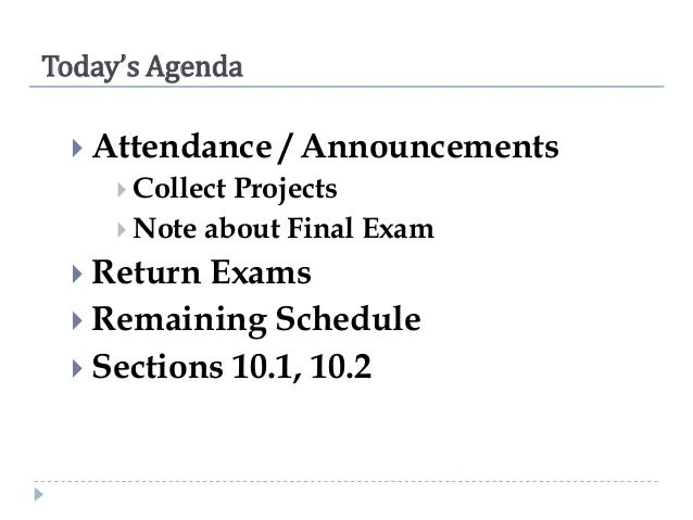 Today's Agenda  Attendance  / Announcements   Collect  Projects  Note about Final Exam  Return  Exams  Remaining Sche...