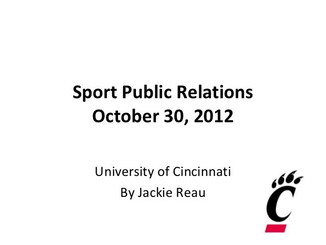 Sport Public Relations  October 30, 2012  University of Cincinnati      By Jackie Reau