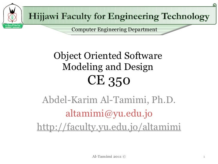 Object Oriented Software  Modeling and Design  CE 350 Abdel-Karim Al-Tamimi, Ph.D. [email_address] http://faculty.yu.edu.j...