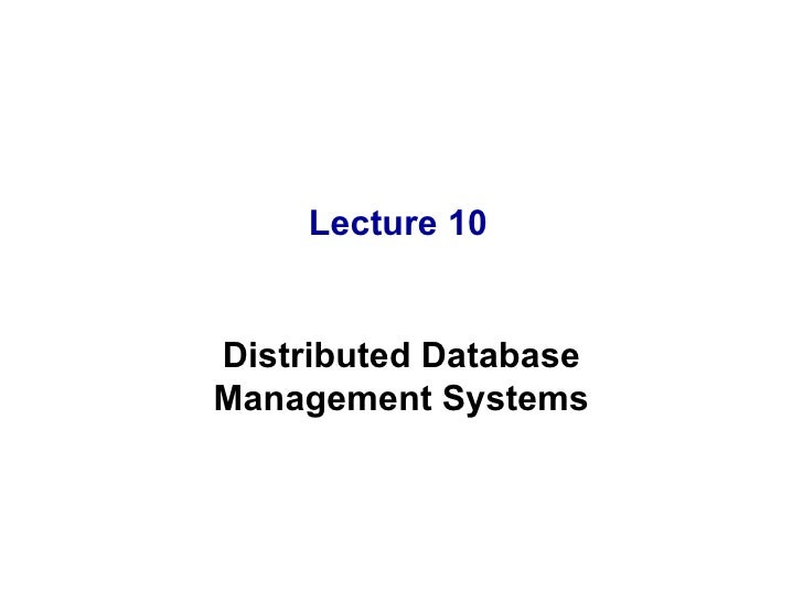 Lecture 10 Distributed Database Management Systems