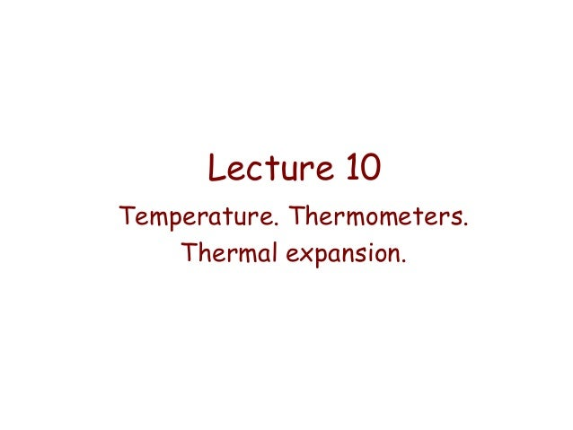 Lecture 10 Temperature. Thermometers. Thermal expansion.