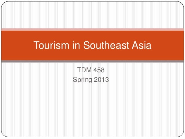 TDM 458Spring 2013Tourism in Southeast Asia