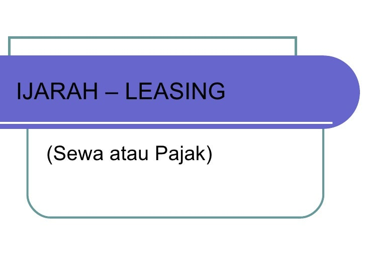 IJARAH – LEASING (Sewa atau Pajak)