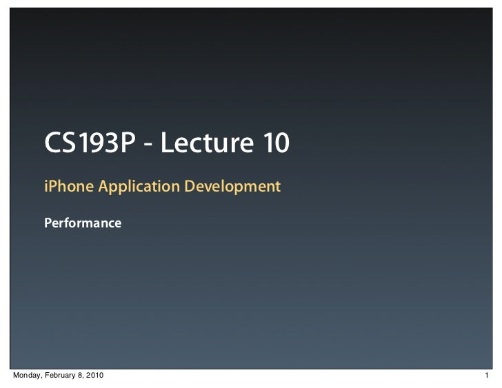 CS193P - Lecture 10        iPhone Application Development        PerformanceMonday, February 8, 2010                 1