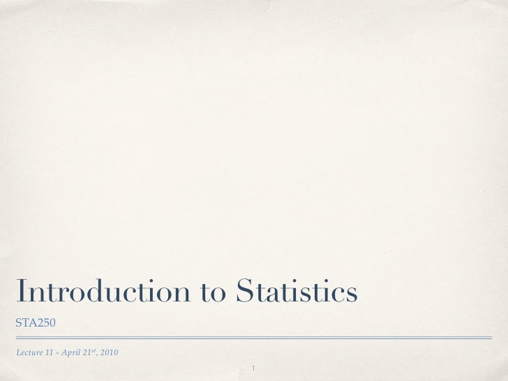 Introduction to Statistics STA250  Lecture 11 - April 21st, 2010                                 1