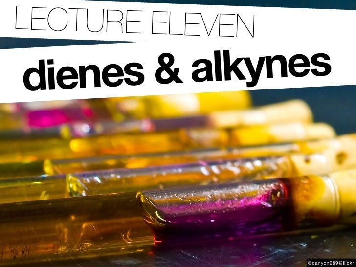 ..LECTURE ELEVEN  dienes & alkynes                       ©canyon289@flickr